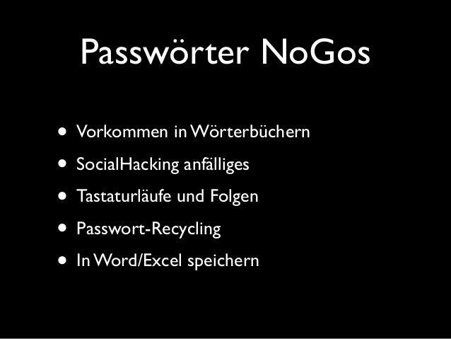 Passwörter NoGos • Vorkommen in Wörterbüchern • SocialHacking anfälliges • Tastaturläufe und Folgen • Passwort-Recycling •...
