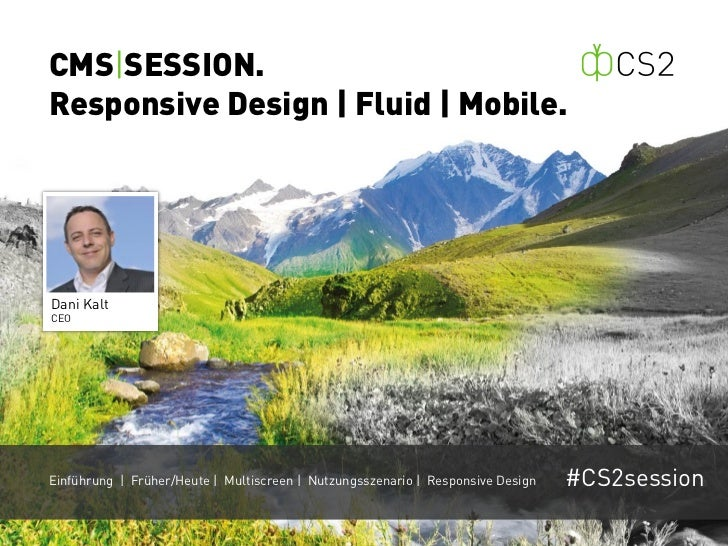 CMS|SESSION.Responsive Design | Fluid | Mobile.Dani KaltCEOEinführung | Früher/Heute | Multiscreen | Nutzungsszenario | Re...