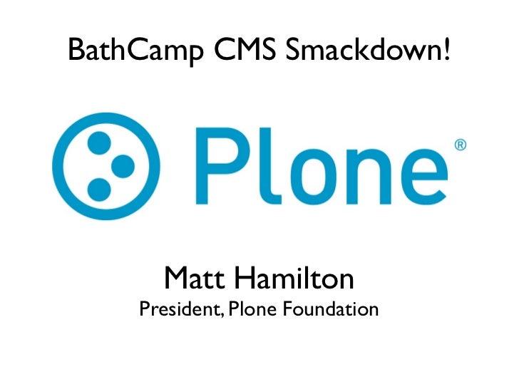 BathCamp CMS Smackdown!      Matt Hamilton    President, Plone Foundation