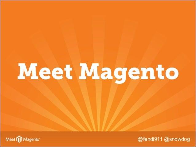 Meet Magento @fendi911 @snowdog