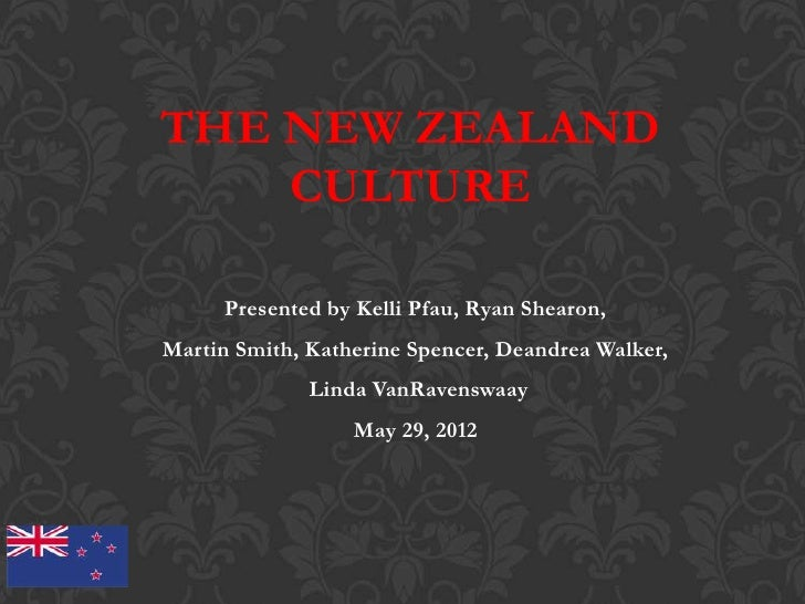 THE NEW ZEALAND    CULTURE      Presented by Kelli Pfau, Ryan Shearon,Martin Smith, Katherine Spencer, Deandrea Walker,   ...