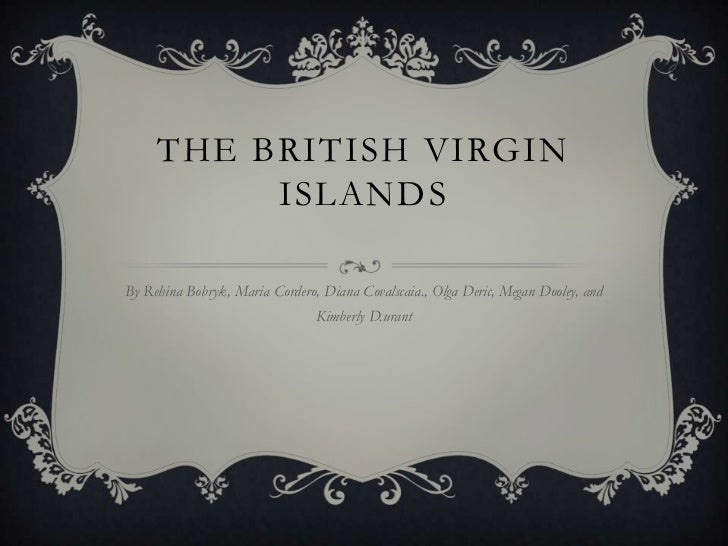 THE BRITISH VIRGIN          ISLANDSBy Rehina Bobryk, Maria Cordero, Diana Covalscaia., Olga Deric, Megan Dooley, and      ...