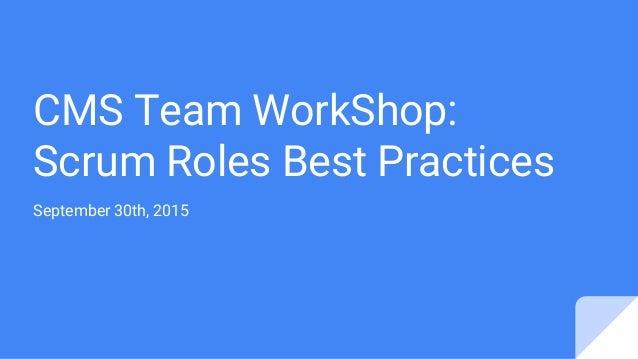 CMS Team WorkShop: Scrum Roles Best Practices September 30th, 2015