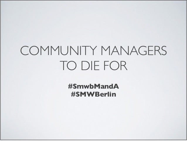 COMMUNITY MANAGERS TO DIE FOR ! #SmwbMandA	  #SMWBerlin