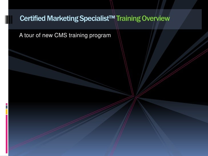 A tour of new CMS training program<br />Certified Marketing Specialist™ Training Overview<br />