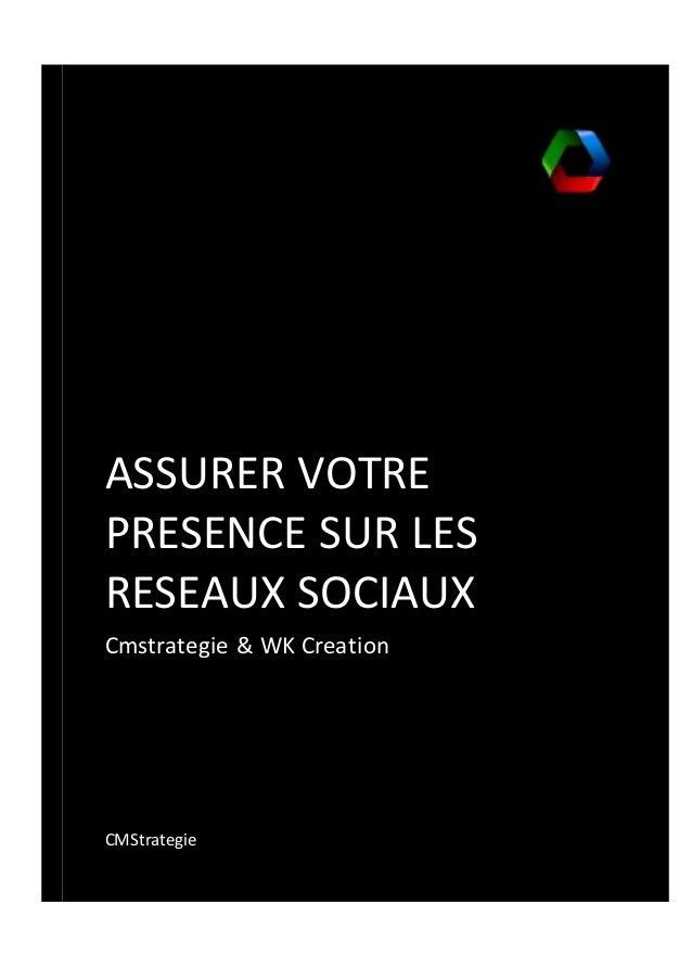 ASSURER VOTRE PRESENCE SUR LES RESEAUX SOCIAUX Cmstrategie & WK Creation CMStrategie