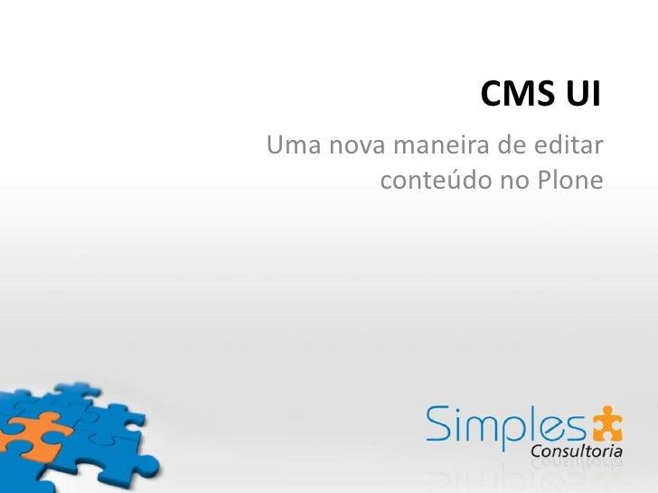 CMS UIUma nova maneira de editar        conteúdo no Plone