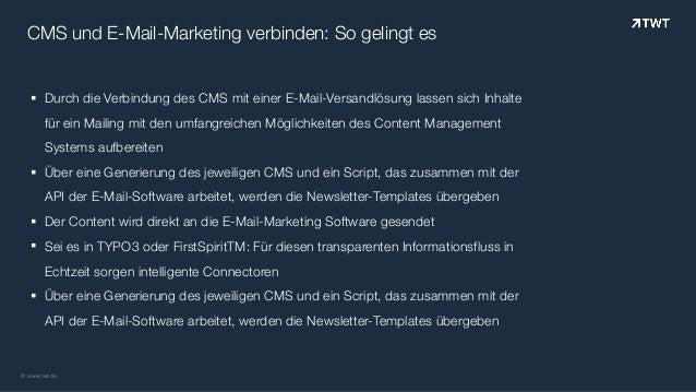 © www.twt.de CMS und E-Mail-Marketing verbinden: So gelingt es § Durch die Verbindung des CMS mit einer E-Mail-Versandlösu...