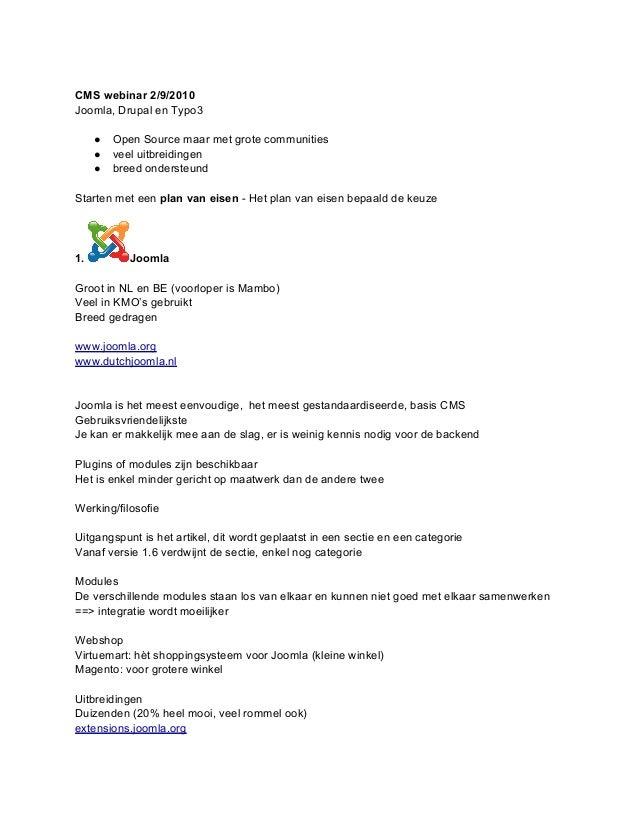 CMS webinar 2/9/2010 Joomla, Drupal en Typo3 ● Open Source maar met grote communities ● veel uitbreidingen ● breed onderst...