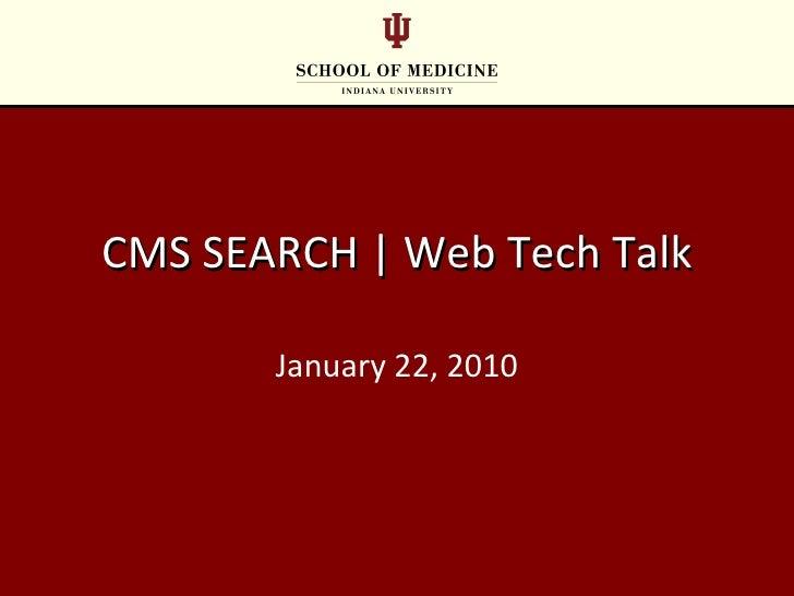 CMS SEARCH   Web Tech Talk January 22, 2010
