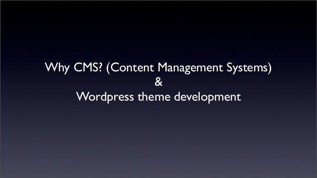 Why CMS? (Content Management Systems) & Wordpress theme development