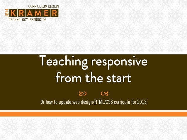  Or how to update web design/HTML/CSS curricula for 2013