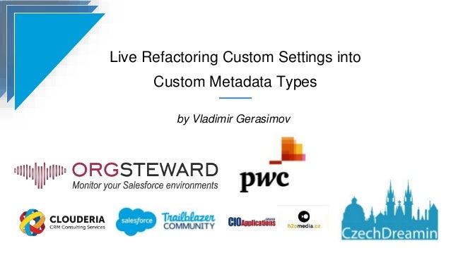 Live Refactoring Custom Settings into Custom Metadata Types by Vladimir Gerasimov