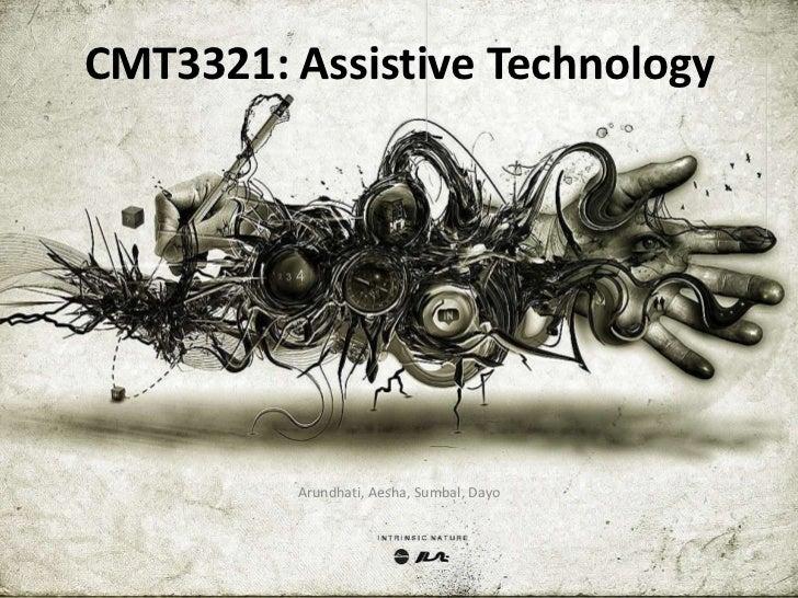 CMT3321: Assistive Technology         Arundhati, Aesha, Sumbal, Dayo