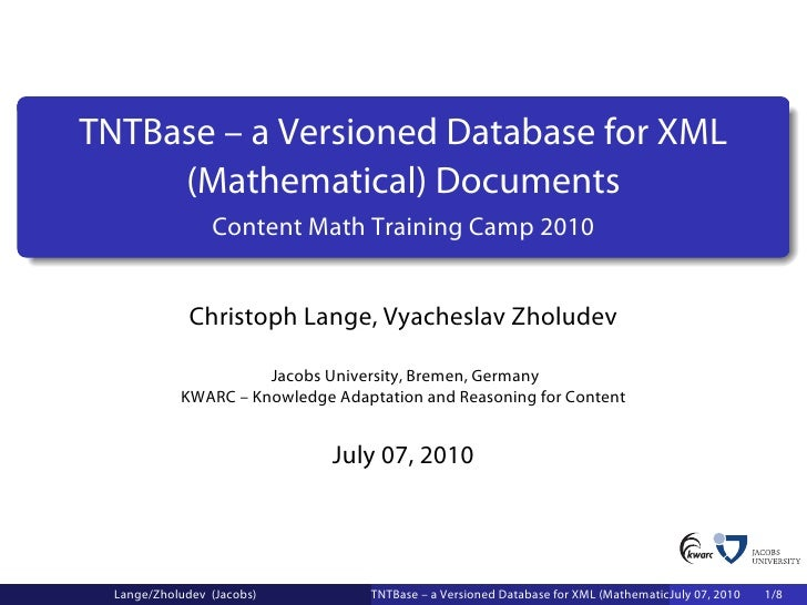 TNTBase – a Versioned Database for XML      (Mathematical) Documents                  Content Math Training Camp 2010     ...