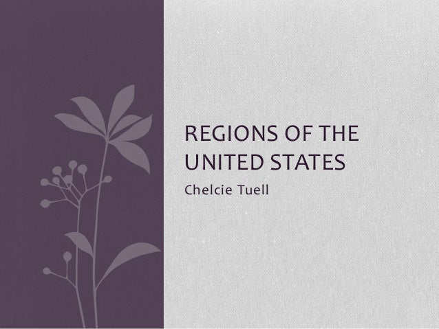 REGIONS OF THE UNITED STATES Chelcie Tuell