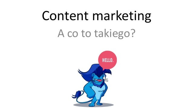 Content  marketing  A  co  to  takiego?  HELLO.
