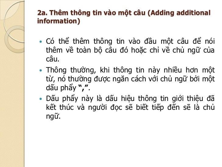 2a. Thêm thông tin vào một câu (Adding additionalinformation) Có thể thêm thông tin vào đầu một câu để nói  thêm về toàn ...