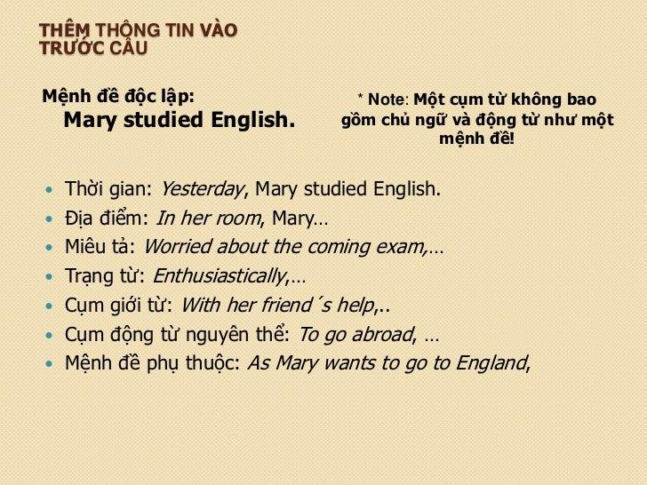 THÊM THÔNG TIN VÀOTRƯỚC CÂUMệnh đề độc lập:                   * Note: Một cụm từ không bao    Mary studied English.       ...