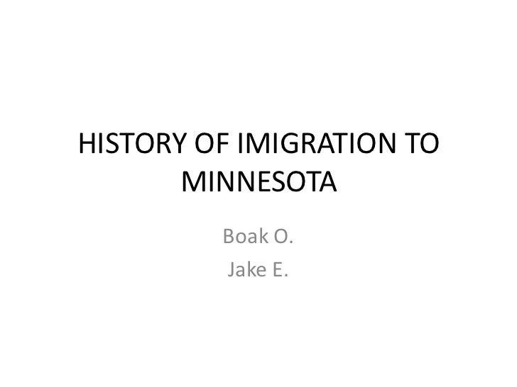HISTORY OF IMIGRATION TO       MINNESOTA         Boak O.         Jake E.