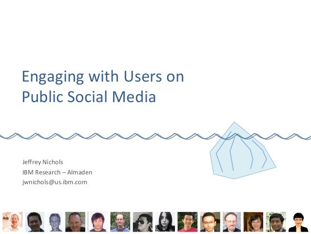 Engaging with Users onPublic Social MediaJeffrey NicholsIBM Research – Almadenjwnichols@us.ibm.com