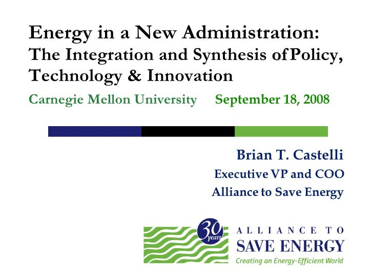 Brian T. Castelli Executive VP and COO Alliance to Save Energy Energy in a New Administration: The Integration and Synthes...