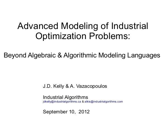Advanced Modeling of Industrial       Optimization Problems:Beyond Algebraic & Algorithmic Modeling Languages            J...