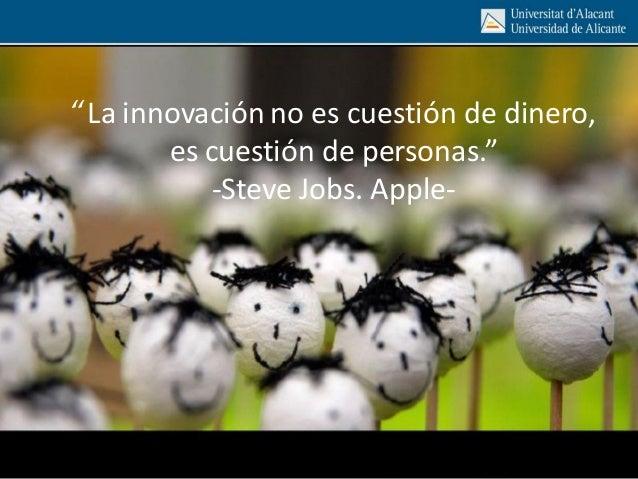"""3. """"La innovación no es cuestión de dinero, es cuestión de personas."""" -Steve Jobs. Apple-"""