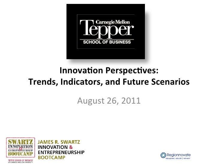 Innova&on Perspec&ves: Trends, Indicators, and Future Scenarios                 August 26, 2011