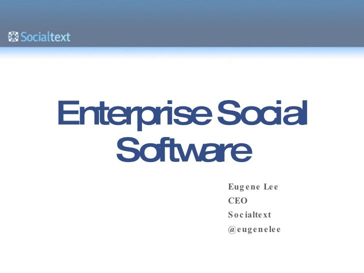 Enterprise Social Software Eugene Lee CEO Socialtext @eugenelee