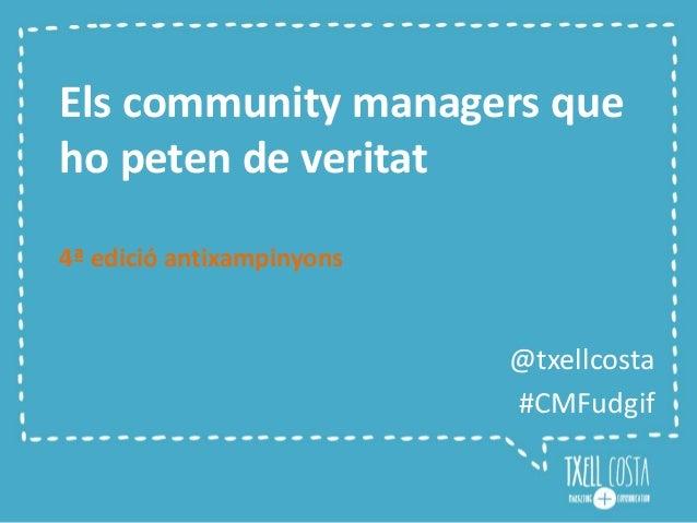Els community managers que ho peten de veritat 4ª edició antixampinyons @txellcosta #CMFudgif