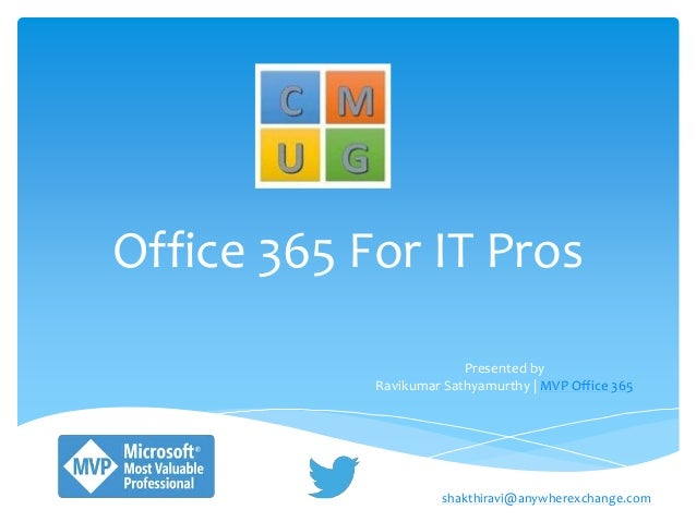 Office 365 For IT Pros Presented by Ravikumar Sathyamurthy | MVP Office 365 shakthiravi@anywherexchange.com