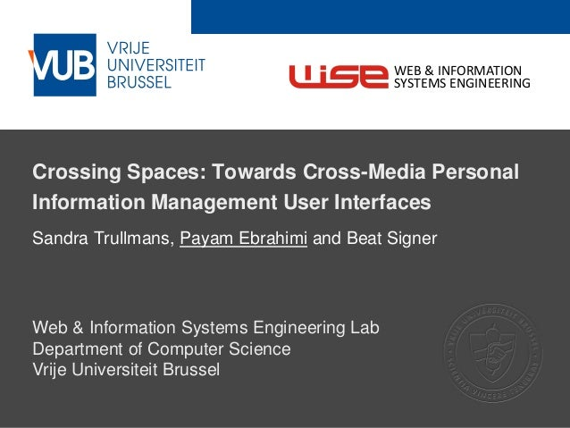 2 December 2005 Crossing Spaces: Towards Cross-Media Personal Information Management User Interfaces Sandra Trullmans, Pay...