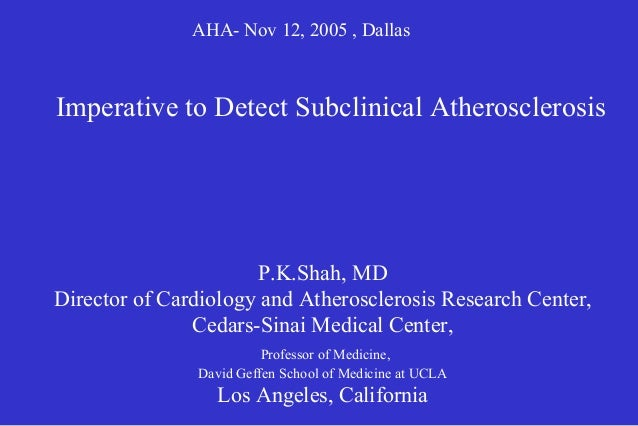 AHA- Nov 12, 2005 , Dallas P.K.Shah, MD Director of Cardiology and Atherosclerosis Research Center, Cedars-Sinai Medical C...