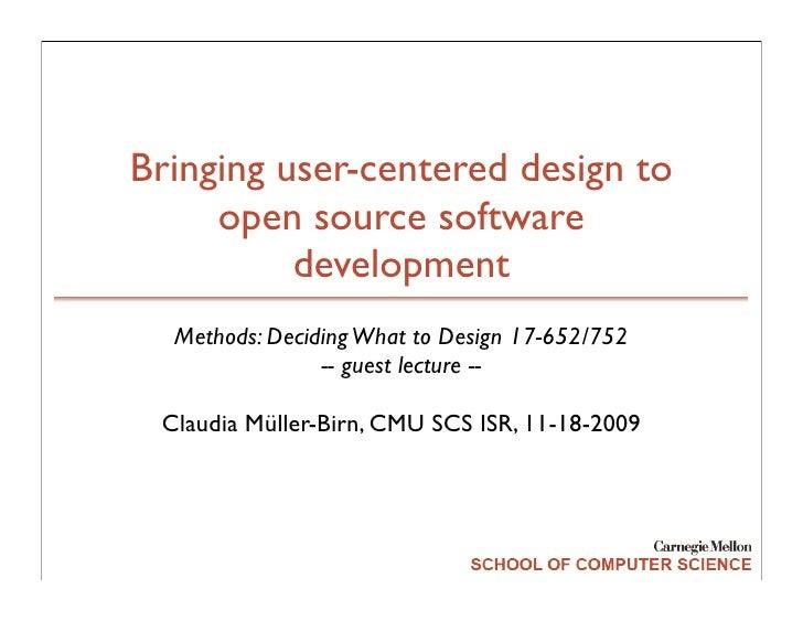 Bringing user-centered design to      open source software           development   Methods: Deciding What to Design 17-652...