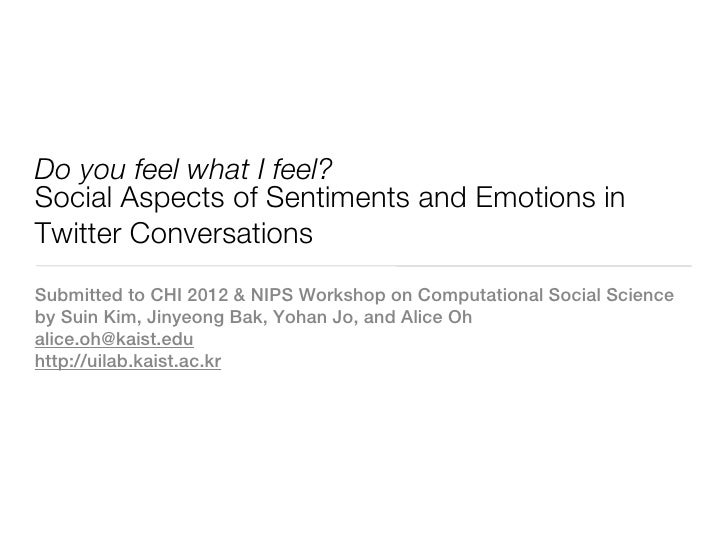 Do you feel what I feel?Social Aspects of Sentiments and Emotions inTwitter ConversationsSubmitted to CHI 2012 & NIPS Work...