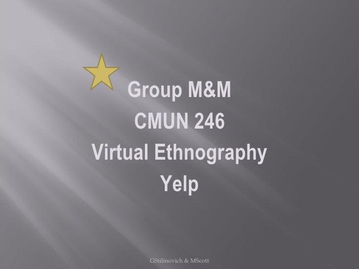 Group M&M CMUN 246 Virtual Ethnography Yelp GStilinovich & MScott