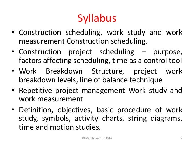 Construction Scheduling, Work Study and Work Measurement _ Unit 2 _ Construction Management _ Final Year (BE) _ Department of Civil Engineering _ TAE _ SPPU _ by Shrikant R. Kate Slide 2