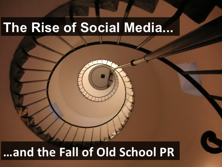 The Rise of Social Media. .. . … and the Fall of Old School PR