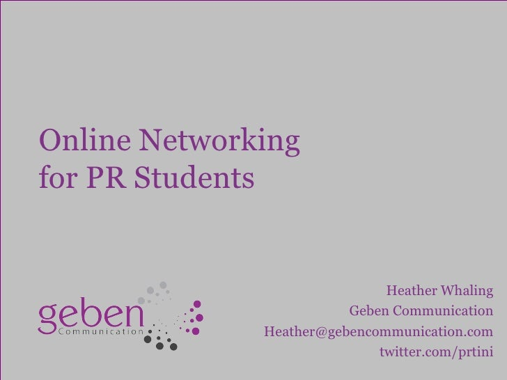 Online Networking  for PR Students Heather Whaling Geben Communication [email_address] twitter.com/prtini