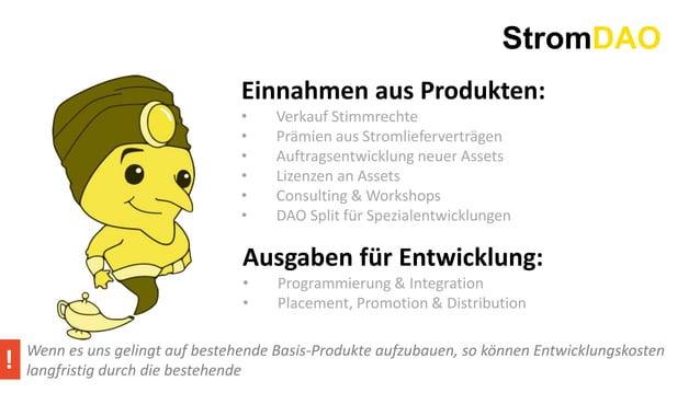 StromDAO Einnahmen aus Produkten: • Verkauf Stimmrechte • Prämien aus Stromlieferverträgen • Auftragsentwicklung neuer Ass...