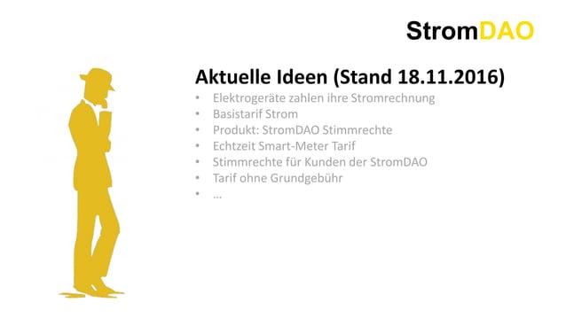 StromDAO Aktuelle Ideen (Stand 18.11.2016) • Elektrogeräte zahlen ihre Stromrechnung • Basistarif Strom • Produkt: StromDA...