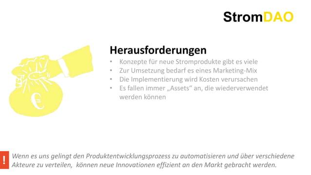 StromDAO Herausforderungen • Konzepte für neue Stromprodukte gibt es viele • Zur Umsetzung bedarf es eines Marketing-Mix •...