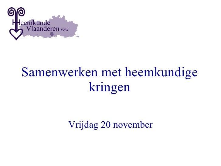 Samenwerken met heemkundige kringen Vrijdag 20 november