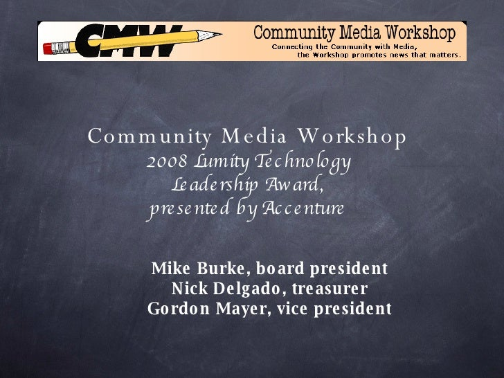 <ul><ul><li>Mike Burke, board president Nick Delgado, treasurer Gordon Mayer, vice president </li></ul></ul>Community Medi...