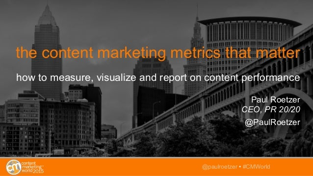 the content marketing metrics that matter how to measure, visualize and report on content performance Paul Roetzer CEO, PR...
