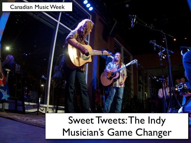 Canadian Music Week                   Sweet Tweets: The Indy                  Musician's Game Changer