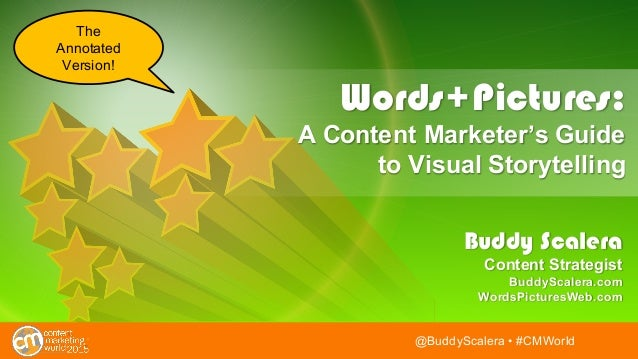 @BuddyScalera • #CMWorld@BuddyScalera • #CMWorld Words+Pictures: A Content Marketer's Guide to Visual Storytelling Buddy S...