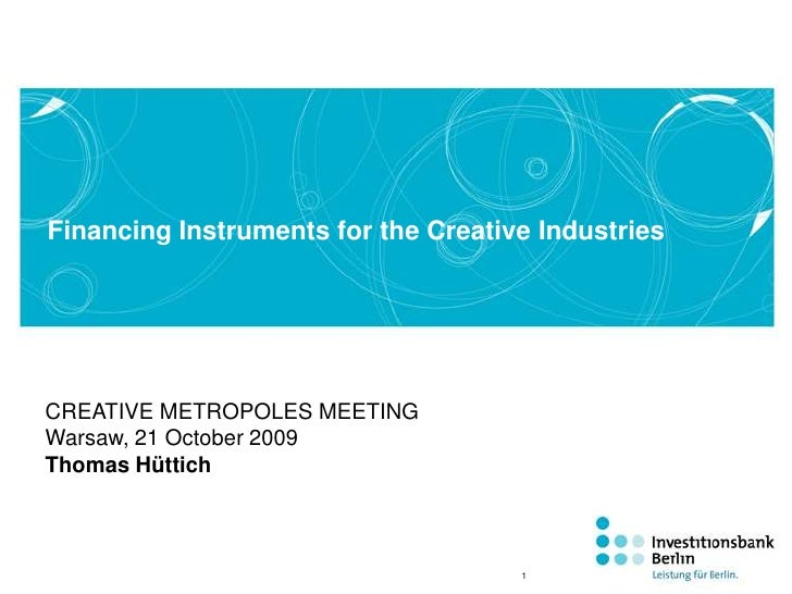 Financing Instruments for the Creative Industries<br />CREATIVE METROPOLES MEETING<br />Warsaw, 21 October 2009<br />Thoma...