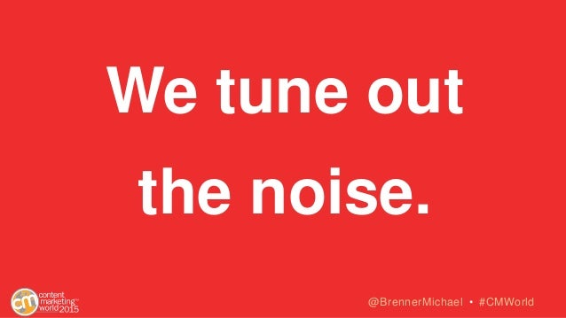 We tune out the noise. @BrennerMichael • #CMWorld